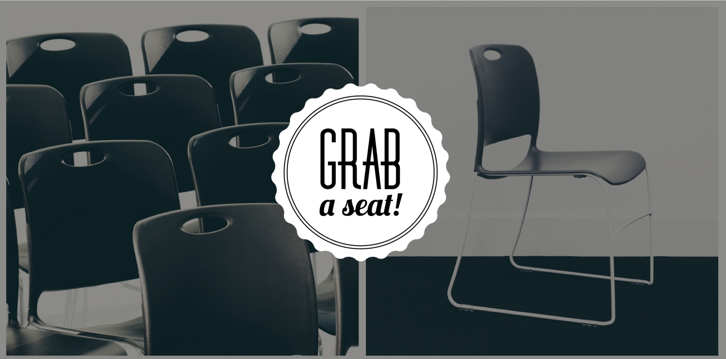 GRAB A SEAT!